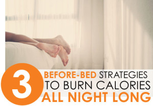 3-before-bed-strategies-to-burn-calories-all-night-long