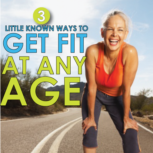 3 Little Known Ways To Get Fit At Any Age
