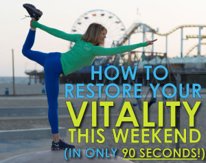 how-to-RESTORE-vitality-this-weekend