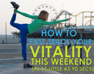 how-to-fast-track-your-vitality-this-weekend