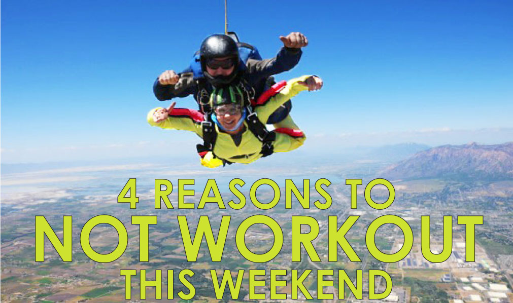4-reasons-to-not-workout-this-weekend5