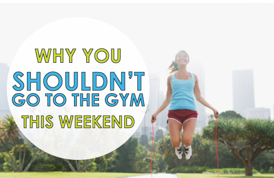 why-you-shouldnt-go-to-the-gym-this-weekend3
