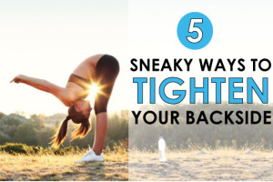 5 Sneaky Ways to Tighten Your Backside