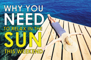 WHY-YOU-NEED-TO-RELAX-IN-THE-SUN-THIS-WEEKEND