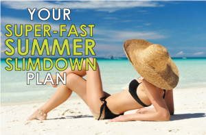Super-fast summer slimdown plan