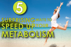 5 Surprising Ways To Speed Up Your Metabolism