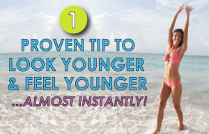 1-proven-tip-to-look-younger-and-feel-younger-almost-instantly