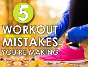 5-workout-mistakes-you're-making