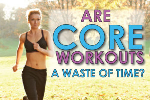 are-core-workouts-a-waste-of-time