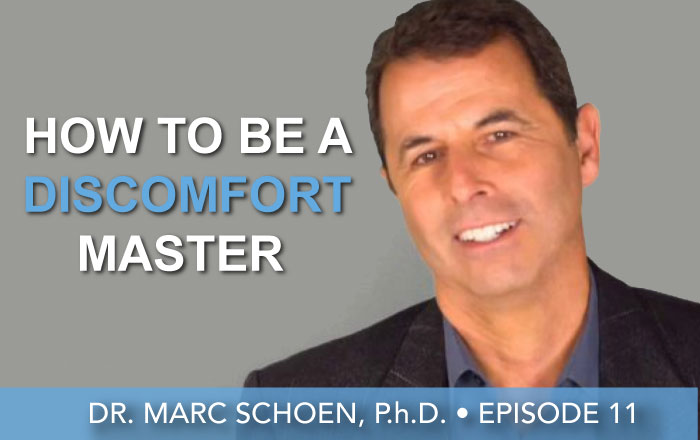 Episode 11 | Dr. Marc Schoen, P.h.D. | How To Become A Discomfort Master