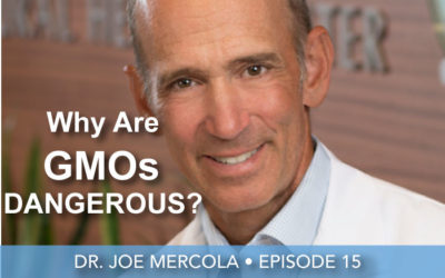 Episode 15 | Dr. Joe Mercola | Why Are GMOs So Dangerous?