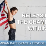 Episode 16 | Kate Grace | Releasing The Champion Within