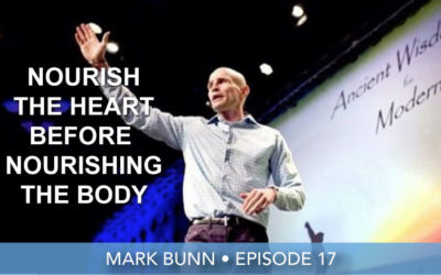 Episode 17 | Mark Bunn | Nourish The Heart Before Nourishing The Body