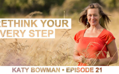 Episode 21 | Katy Bowman | Rethink Your Every Step