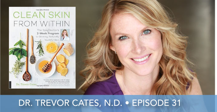 Episode 31 | Dr. Trevor Cates, N.D. | Clean Skin From Within