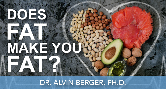 Episode 34 | Dr. Alvin Berger, Ph.D. | Does Fat Make You Fat?