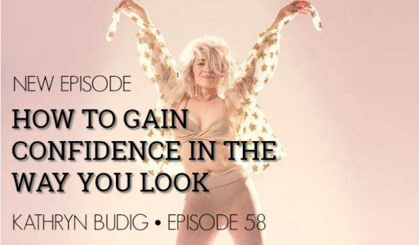 Episode 57 | Kathryn Budig | How To Gain Confidence In The Way You Look