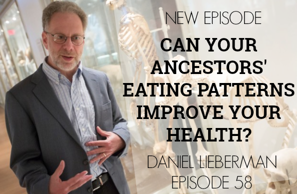 Episode 58 | Daniel Lieberman | What Paleo Got Wrong…and Right